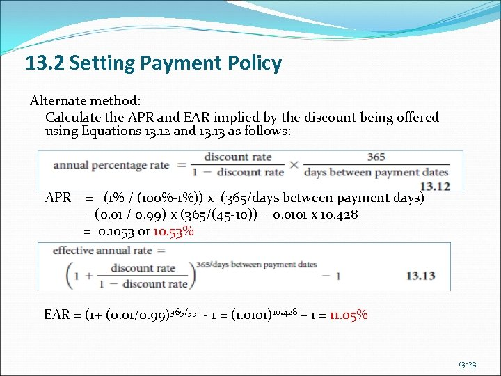 13. 2 Setting Payment Policy Alternate method: Calculate the APR and EAR implied by