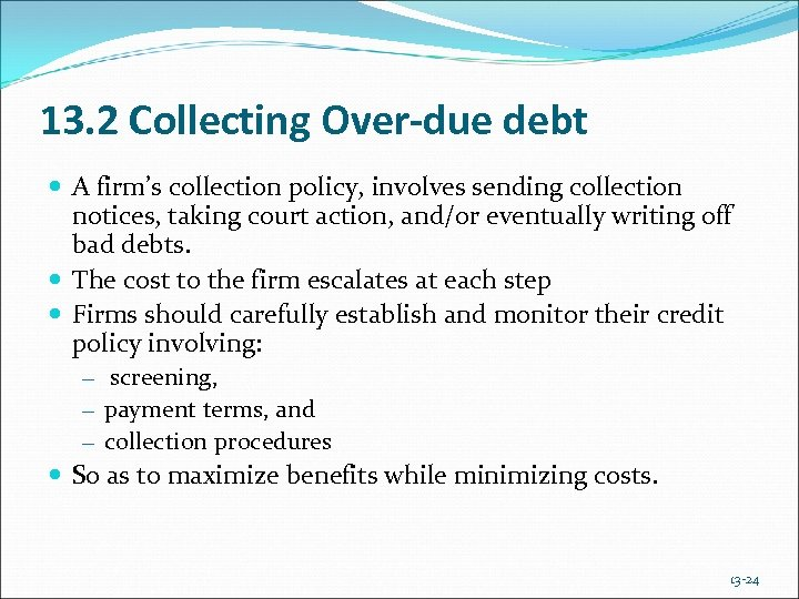 13. 2 Collecting Over-due debt A firm's collection policy, involves sending collection notices, taking