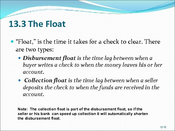 "13. 3 The Float ""Float, "" is the time it takes for a check"