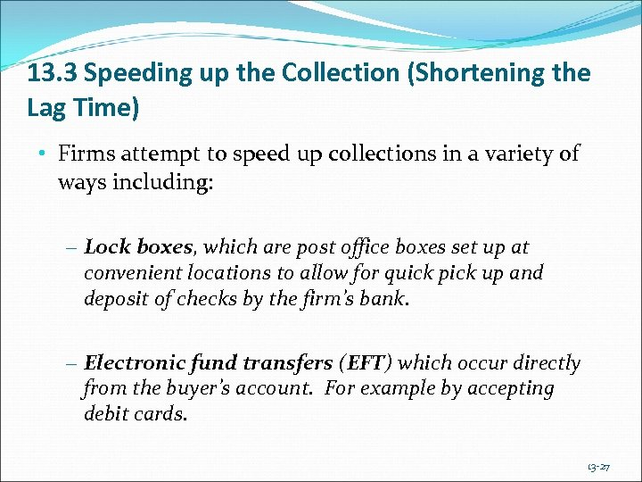 13. 3 Speeding up the Collection (Shortening the Lag Time) • Firms attempt to