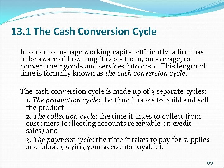 13. 1 The Cash Conversion Cycle In order to manage working capital efficiently, a