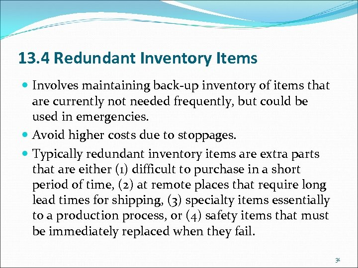 13. 4 Redundant Inventory Items Involves maintaining back-up inventory of items that are currently