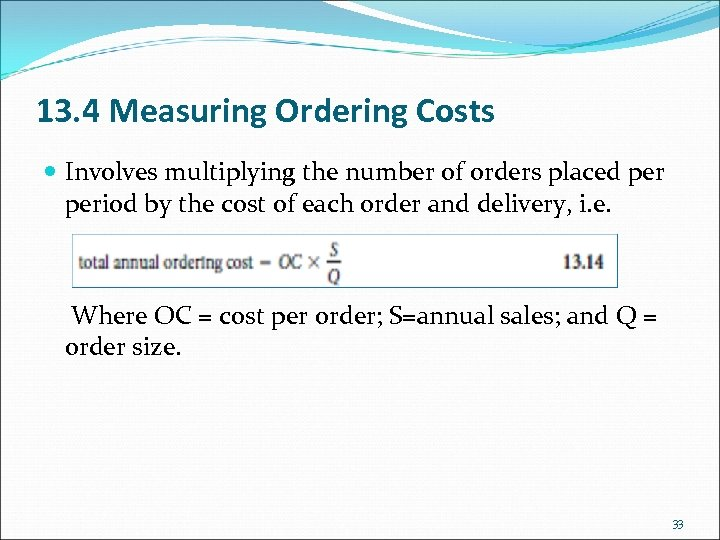 13. 4 Measuring Ordering Costs Involves multiplying the number of orders placed period by