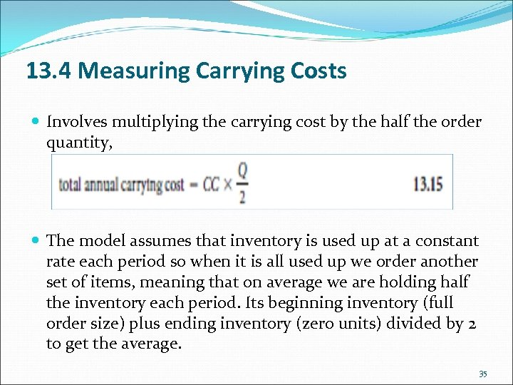 13. 4 Measuring Carrying Costs Involves multiplying the carrying cost by the half the