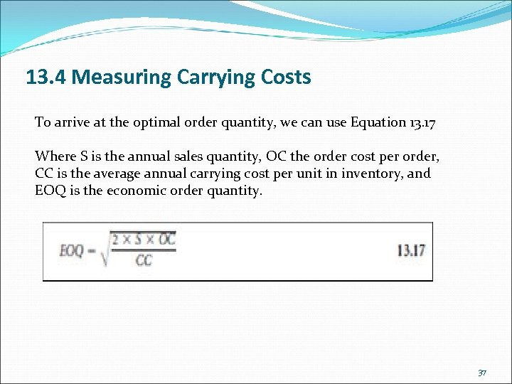 13. 4 Measuring Carrying Costs To arrive at the optimal order quantity, we can