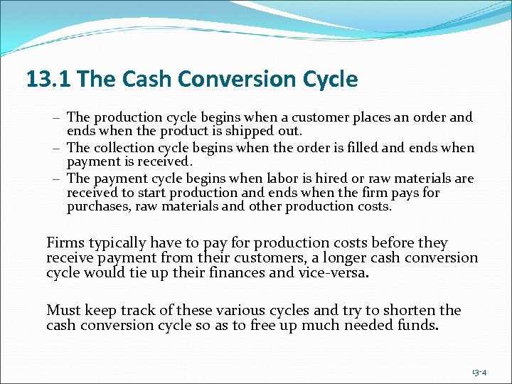 13. 1 The Cash Conversion Cycle – The production cycle begins when a customer