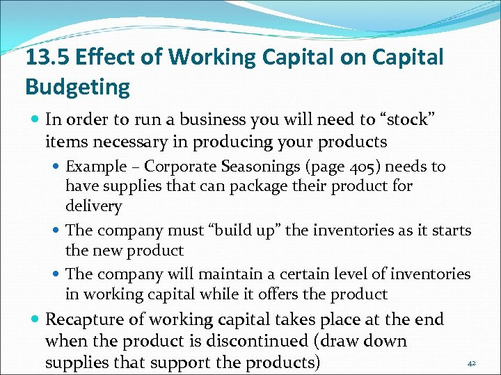 13. 5 Effect of Working Capital on Capital Budgeting In order to run a