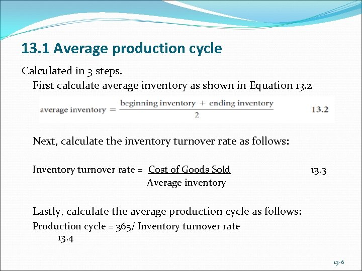 13. 1 Average production cycle Calculated in 3 steps. First calculate average inventory as