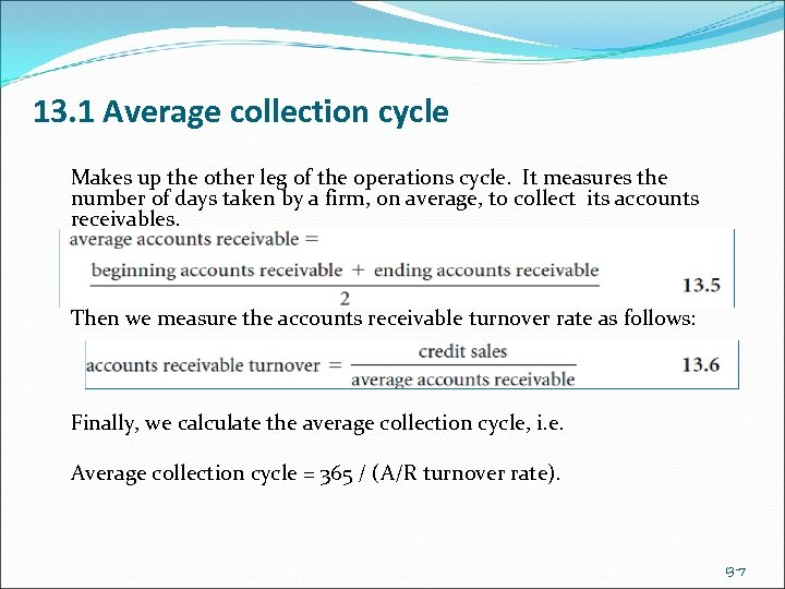13. 1 Average collection cycle Makes up the other leg of the operations cycle.