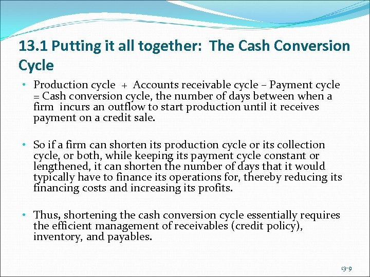 13. 1 Putting it all together: The Cash Conversion Cycle • Production cycle +