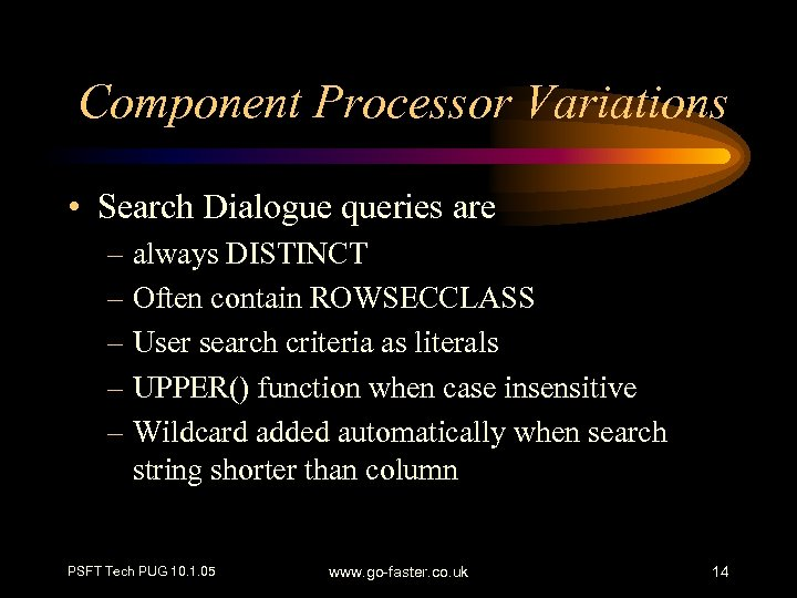 Component Processor Variations • Search Dialogue queries are – always DISTINCT – Often contain