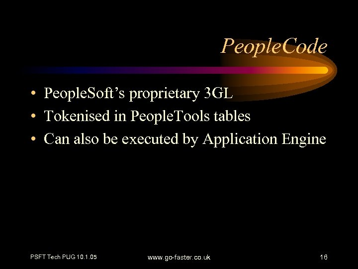 People. Code • People. Soft's proprietary 3 GL • Tokenised in People. Tools tables