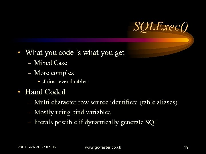 SQLExec() • What you code is what you get – Mixed Case – More