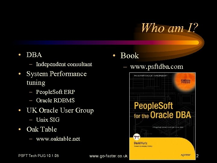 Who am I? • DBA • Book – Independent consultant • System Performance tuning