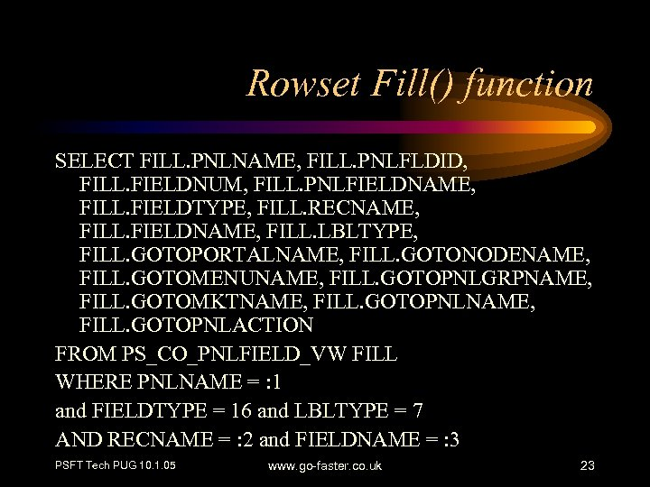 Rowset Fill() function SELECT FILL. PNLNAME, FILL. PNLFLDID, FILL. FIELDNUM, FILL. PNLFIELDNAME, FILL. FIELDTYPE,