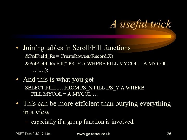 A useful trick • Joining tables in Scroll/Fill functions &Pnl. Field_Rs = Create. Rowset(Record.