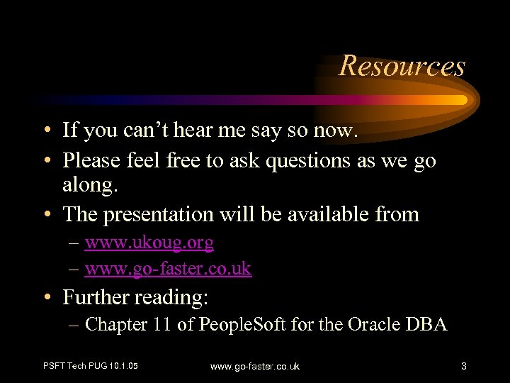 Resources • If you can't hear me say so now. • Please feel free