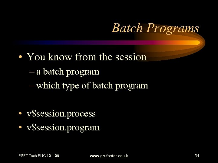 Batch Programs • You know from the session – a batch program – which