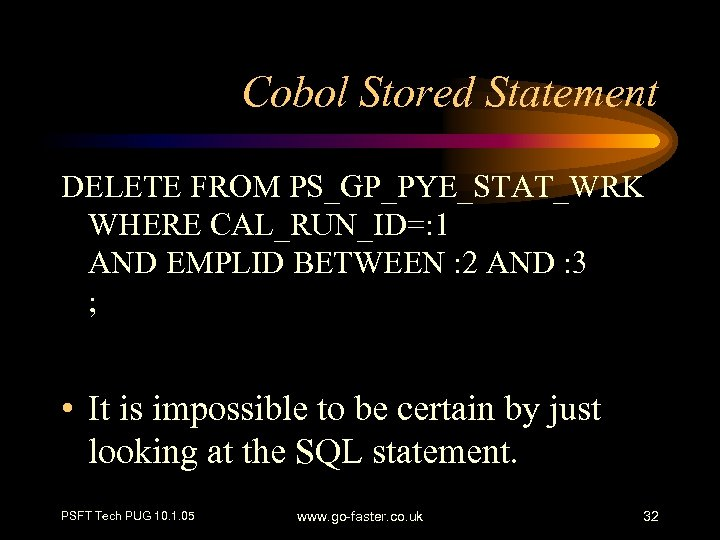 Cobol Stored Statement DELETE FROM PS_GP_PYE_STAT_WRK WHERE CAL_RUN_ID=: 1 AND EMPLID BETWEEN : 2