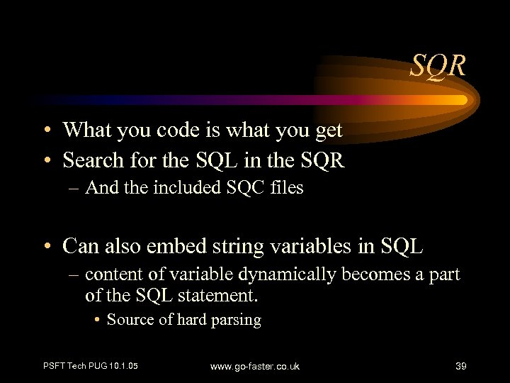 SQR • What you code is what you get • Search for the SQL