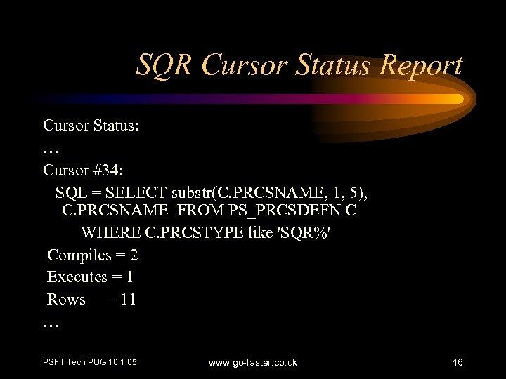 SQR Cursor Status Report Cursor Status: … Cursor #34: SQL = SELECT substr(C. PRCSNAME,
