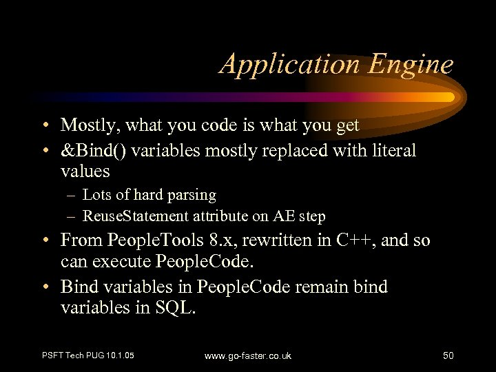 Application Engine • Mostly, what you code is what you get • &Bind() variables