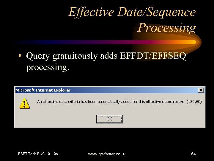 Effective Date/Sequence Processing • Query gratuitously adds EFFDT/EFFSEQ processing. PSFT Tech PUG 10. 1.