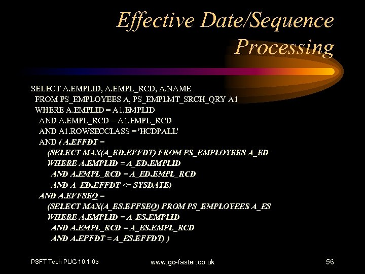 Effective Date/Sequence Processing SELECT A. EMPLID, A. EMPL_RCD, A. NAME FROM PS_EMPLOYEES A, PS_EMPLMT_SRCH_QRY