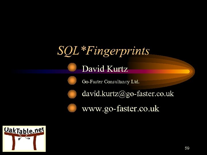 SQL*Fingerprints David Kurtz Go-Faster Consultancy Ltd. david. kurtz@go-faster. co. uk www. go-faster. co. uk