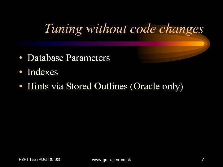 Tuning without code changes • Database Parameters • Indexes • Hints via Stored Outlines