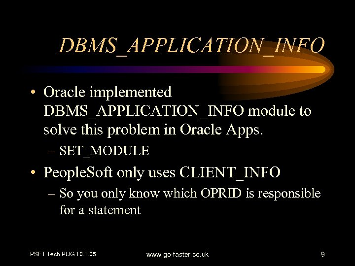 DBMS_APPLICATION_INFO • Oracle implemented DBMS_APPLICATION_INFO module to solve this problem in Oracle Apps. –