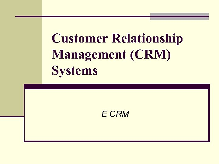 Customer Relationship Management (CRM) Systems E CRM