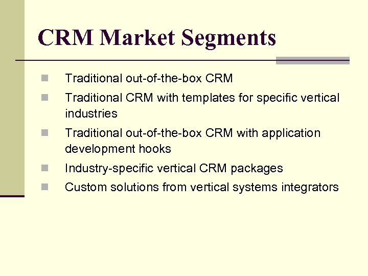 CRM Market Segments n Traditional out-of-the-box CRM n Traditional CRM with templates for specific