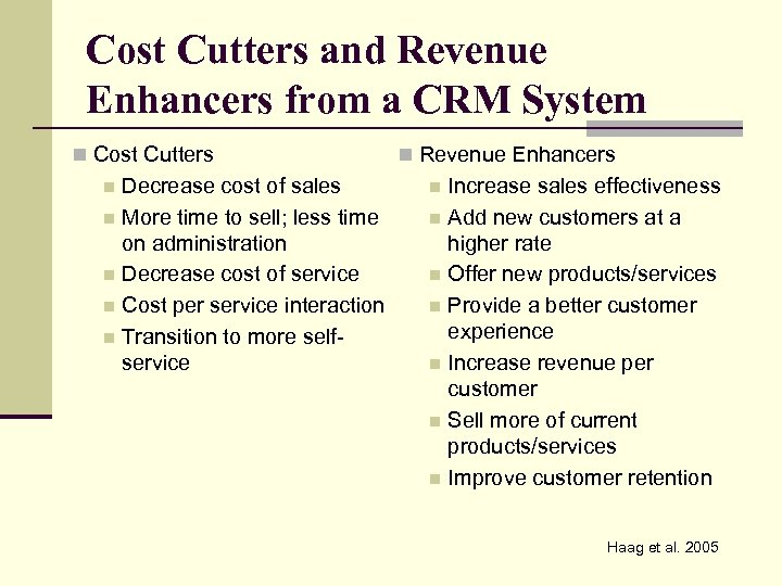 Cost Cutters and Revenue Enhancers from a CRM System n Cost Cutters Decrease cost