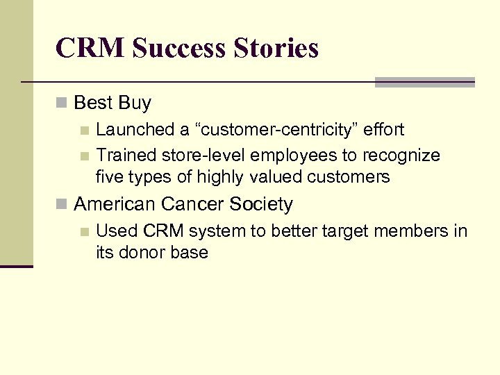 """CRM Success Stories n Best Buy n Launched a """"customer-centricity"""" effort n Trained store-level"""