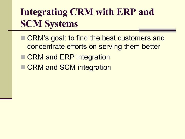 Integrating CRM with ERP and SCM Systems n CRM's goal: to find the best