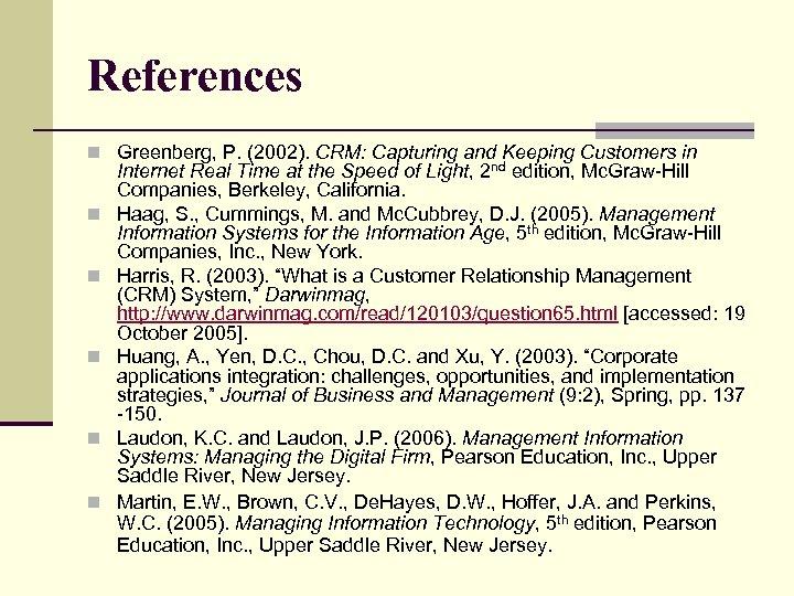 References n Greenberg, P. (2002). CRM: Capturing and Keeping Customers in n n Internet