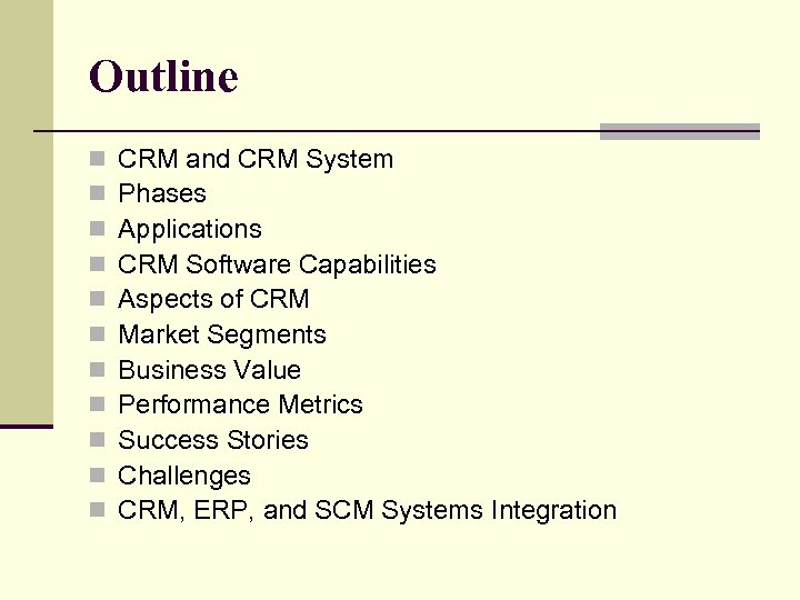 Outline n n n CRM and CRM System Phases Applications CRM Software Capabilities Aspects