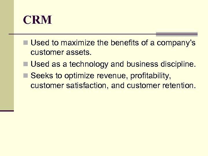 CRM n Used to maximize the benefits of a company's customer assets. n Used