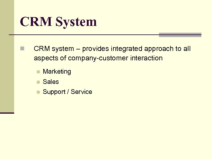 CRM System n CRM system – provides integrated approach to all aspects of company-customer