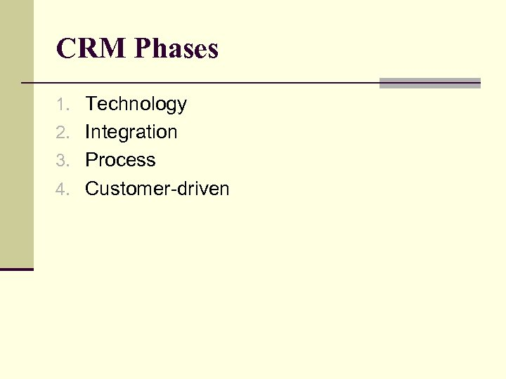 CRM Phases 1. Technology 2. Integration 3. Process 4. Customer-driven