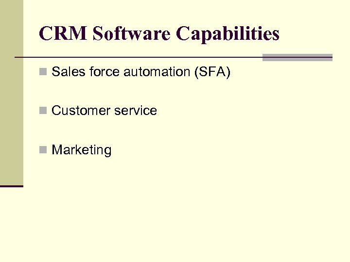 CRM Software Capabilities n Sales force automation (SFA) n Customer service n Marketing