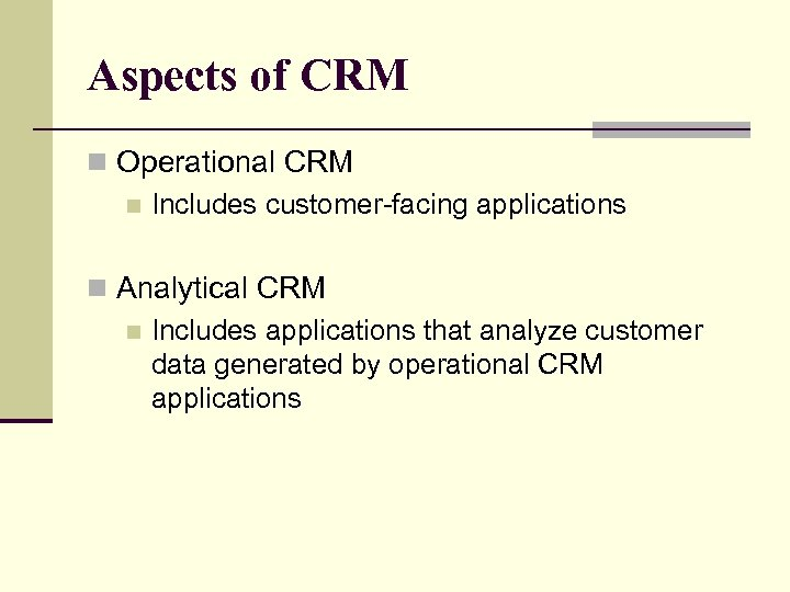Aspects of CRM n Operational CRM n Includes customer-facing applications n Analytical CRM n