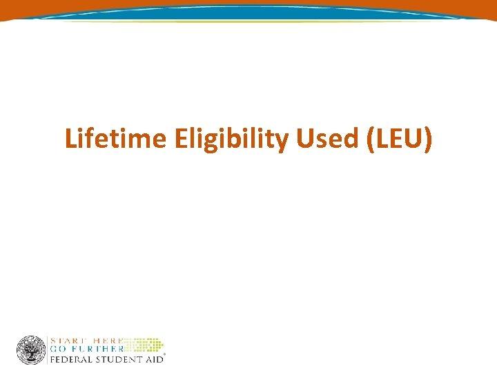Lifetime Eligibility Used (LEU)