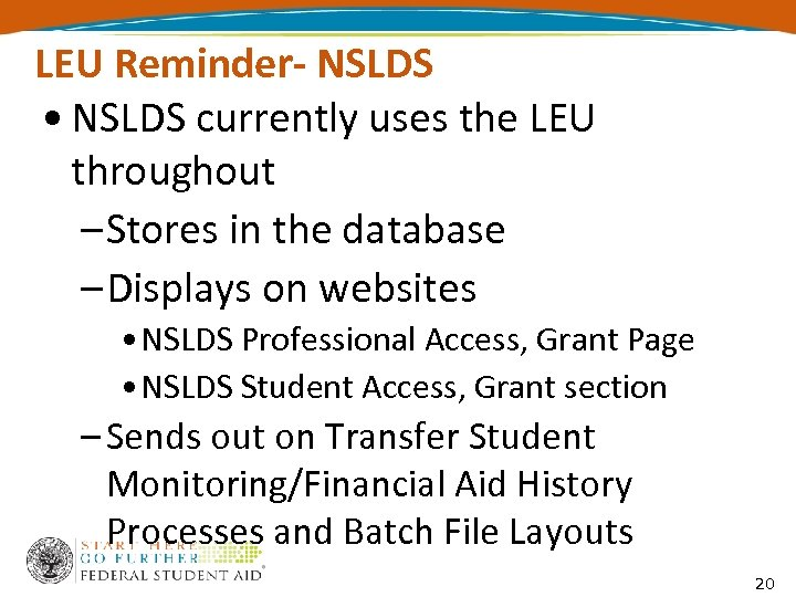 LEU Reminder- NSLDS • NSLDS currently uses the LEU throughout – Stores in the