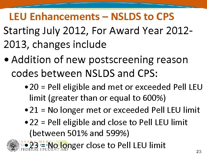 LEU Enhancements – NSLDS to CPS Starting July 2012, For Award Year 20122013, changes