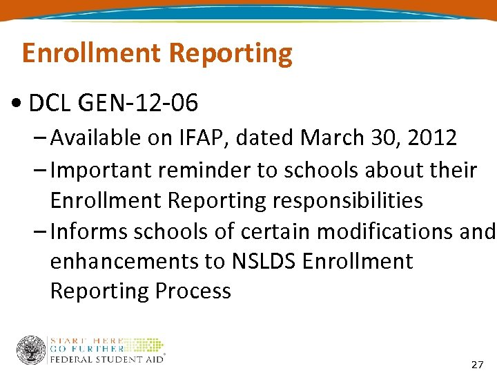 Enrollment Reporting • DCL GEN-12 -06 – Available on IFAP, dated March 30, 2012