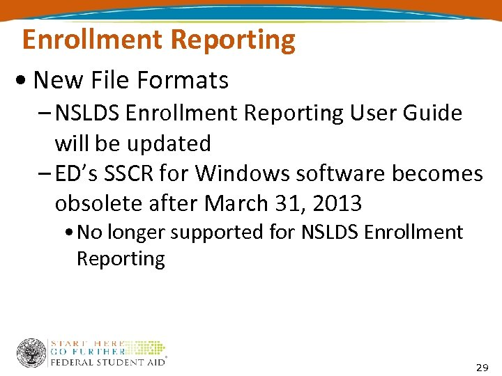 Enrollment Reporting • New File Formats – NSLDS Enrollment Reporting User Guide will be
