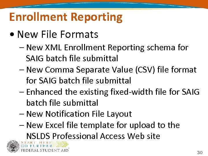 Enrollment Reporting • New File Formats – New XML Enrollment Reporting schema for SAIG