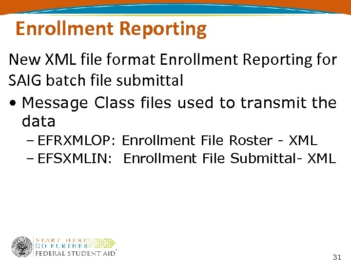 Enrollment Reporting New XML file format Enrollment Reporting for SAIG batch file submittal •